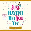 Just Haven't Met You Yet: The Bestselling Laugh-Out-Loud Comedy With an Ingenious Twist! Audiobook by Cate Woods Narrated by Lara J. West