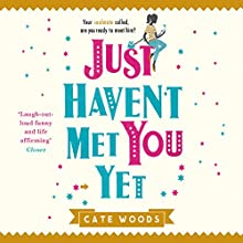 Just Haven't Met You Yet: The Bestselling Laugh-Out-Loud Comedy with an Ingenious Twist! | Livre audio Auteur(s) : Cate Woods Narrateur(s) : Lara J. West