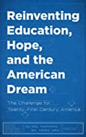 Reinventing Education, Hope, and the American Dream: The Challenge for Twenty-First Century America [Kindle Edition]