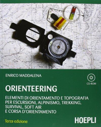 Orienteering Elementi di orientamento e topografia per escursioni alpinismo trekking survival soft air e corsa PDF
