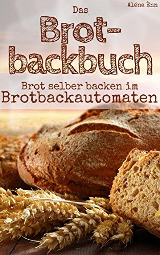 das-brotbackbuch-brot-selber-backen-mit-dem-brotbackautomat-50-rezepte-fur-geniesser-brot-und-brotch