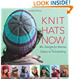Knit Hats Now: 40+ Designs for Women from Classic to Trendsetting