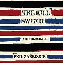 The Kill Switch (       UNABRIDGED) by Phil Zabriskie Narrated by Brian Sutherland