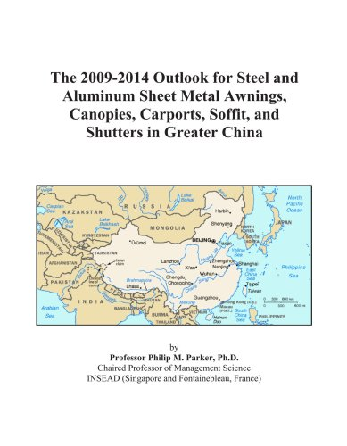 The 2009-2014 Outlook for Steel and Aluminum Sheet Metal Awnings, Canopies, Carports, Soffit, and Shutters in Greater China
