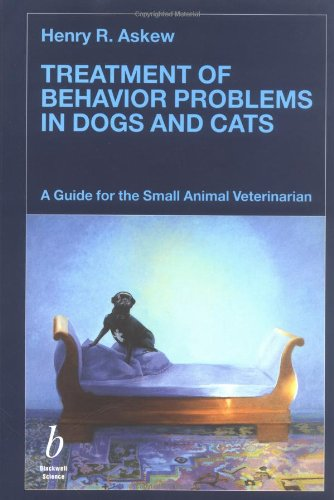 Treatment of Behavior Problems in Dogs and Cats: A Guide for the Small Animal Veterinarian