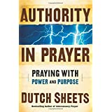Authority In Prayerby Dutch Sheets
