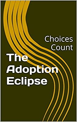 The Adoption Eclipse: Choices Count (Marsha's Adventures Book 2)