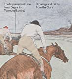 img - for The Impressionist Line from Degas to Toulouse-Lautrec: Drawings and Prints from the Clark (Sterling & Francine Clark Art Institute) book / textbook / text book