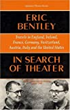 In Search of Theater: Travels in England, Ireland, France, Germany, Switzerland, Austria, Italy and the United States (1557831114) by Bentley, Eric