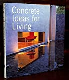 img - for Concrete Ideas for Living: A Collection of the Most Beautiful Concrete Homes Around the World by Pieter A. VanderWerf & Ivan S. Panushev (2005) Hardcover book / textbook / text book