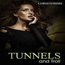 Tunnels and Troll: Troll Erotica (       UNABRIDGED) by Christie Sims, Alara Branwen Narrated by Audrey Lusk