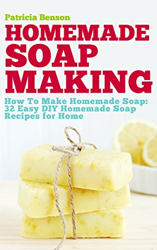 Soap Making: How To Make Homemade Soap by Patricia Benson ebook deal