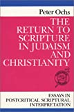 The Return to Scripture in Judaism and Christianity: Essays in Postcritical Scriptural Interpretation (Theological Inquiries)