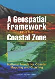 A Geospatial Framework for the Coastal Zone: National Needs for Coastal Mapping and Charting