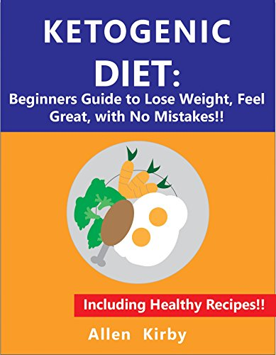 Ketogenic Diet: Beginners Guide to Lose Weight, Feel Great, with No Mistakes: Ketogenic Diet, Ketogenic Cookbook, Ketogenic Meal Plan, Low Carb Diet (Kirby And Allen compare prices)