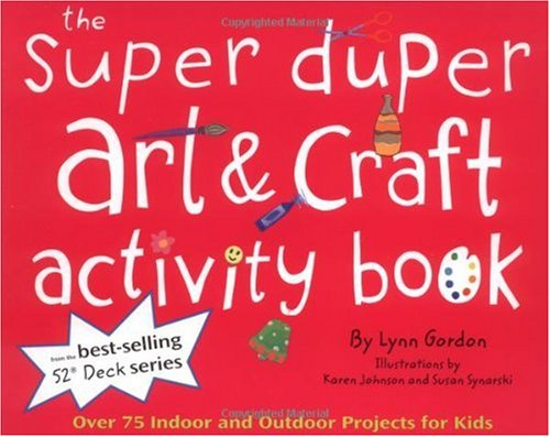Super Duper Art & Craft Activity Book: Over 75 Indoor and Outdoor Projects for Kids (52 Series)