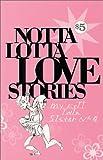 Notta Lotta Love Stories