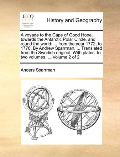 A voyage to the Cape of Good Hope, towards the Antarctic Polar Circle, and round the world: ... from the year 1772, to 1776. By Andrew Sparrman, ... ... plates. In two volumes. ...  Volume 2 of 2
