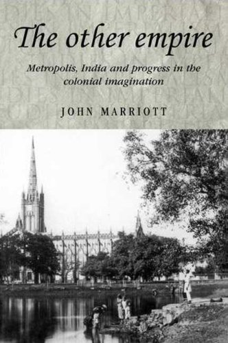 The Other Empire: Metropolis, India and Progress in the Colonial Imagination (Studies in Imperialism)