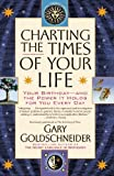 Charting the Times of Your Life: Your Birthday - And the Power It Holds for You Every Day (0743460499) by Goldschneider, Gary