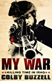 My War: Killing Time in Iraq - Colby Buzzell
