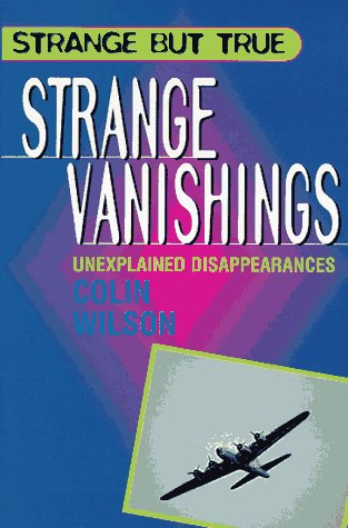 Strange Vanishings (Strange But True Series), Colin Wilson
