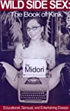 Midori Wild Side Sex: the Book of Kink: Educational, Sensual and Entertaining Essays