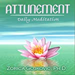 Attunement: Daily Meditation | Zorica Gojkovic Ph.D.