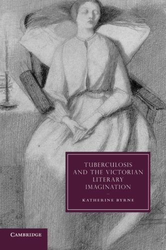 Tuberculosis And The Victorian Literary Imagination (Cambridge Studies In Nineteenth-Century Literature And Culture)