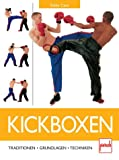 Kickboxen: Traditionen - Grundlagen - Techniken