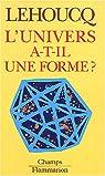 L'univers a-t-il une forme ? par Lehoucq