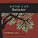 Matar a un ruiseñor [To Kill a Mockingbird] Audiobook by Harper Lee Narrated by Adriana Sananes