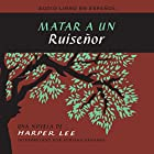 Matar a un ruiseñor [To Kill a Mockingbird] (       UNABRIDGED) by Harper Lee Narrated by Adriana Sananes