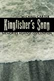 Kingfisher's Song: Memories Against Civilization (1600478050) by Carter, Michael