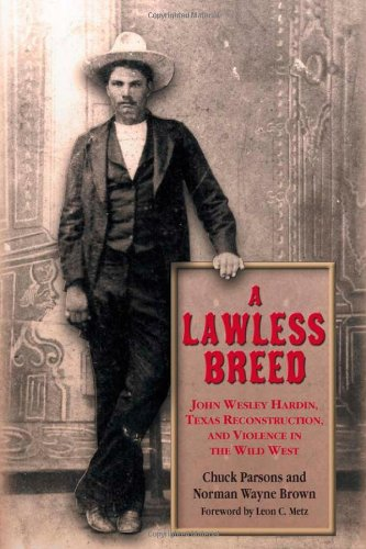 A Lawless Breed: John Wesley Hardin, Texas Reconstruction, and Violence in the Wild West (A.C. Greene Series)