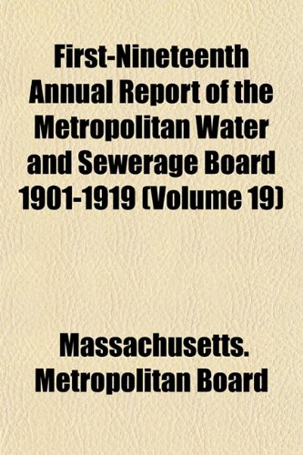 First-Nineteenth Annual Report of the Metropolitan Water and Sewerage Board 1901-1919 (Volume 19)