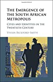 The Emergence of the South African Metropolis: Cities and Identities in the Twentieth Century