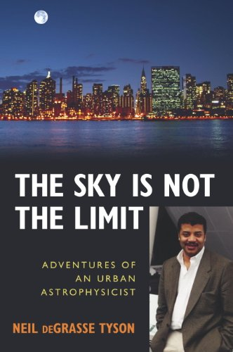 Neil deGrasse Tyson - The Sky Is Not the Limit: Adventures of an Urban Astrophysicist