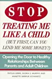Stop Treating Me Like A Child: Opening the Door to Healthy Relationships Between Parents and Adult Children