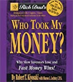 img - for Rich Dad's Who Took My Money?: Why Slow Investors Lose and Fast Money Wins! book / textbook / text book