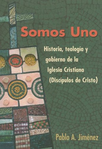 Somos Uno: Historia, Teologia y Gobierno de la Iglesia Cristiana (Discipulos de Cristo)