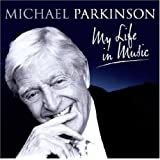 Sir Michael Parkinson - My Life In Music  [2CD]by Sir Michael Parkinson