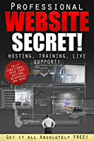 The Professional Website Secret: Hosting, Live Support and More! Front Cover