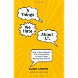 8 Things We Hate About IT: How to Move Beyond the Frustrations to Form a New Partnership with ITby Susan Cramm
