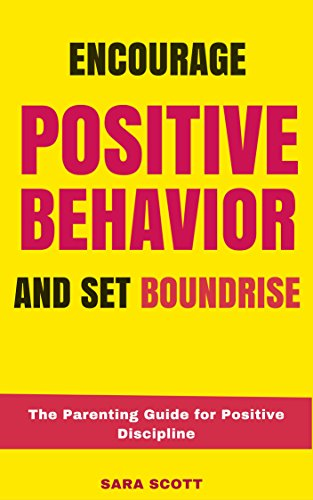 Encourage Positive Behavior and Set Boundaries: The Parenting Guide for Positive Discipline (Challenging Behaviour) PDF