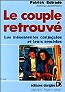 Le Couple retrouv� : Les Mesententes conjugales et leurs rem�des par Estrade