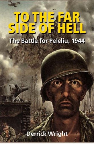To the Far Side of Hell: The Battle for Peleliu, 1944, Wright, Derrick