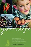 Living the Good Life: How One Family Changed Their World from Their Own Backyard (1740663128) by Linda Cockburn