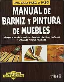 Manual de barniz y pintura de muebles / Manual of varnish