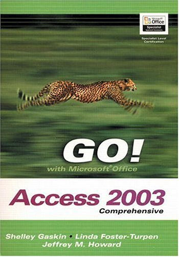 GO! with Microsoft Office Access 2003 Comprehensive (Go Series for Microsoft Office 2003), Gaskin, Shelley; Howard, Jeffrey